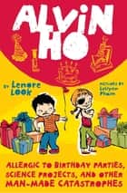 Alvin Ho: Allergic to Birthday Parties, Science Projects, and Other Man-made Catastrophes ebook by Lenore Look,LeUyen Pham