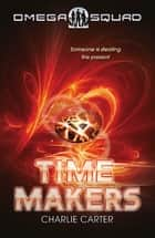 Time Makers: Omega Squad 3 ebook by Charlie Carter