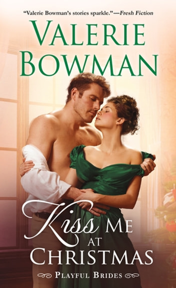 Kiss Me at Christmas - Playful Brides ebook by Valerie Bowman