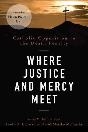 Where Justice and Mercy Meet - Catholic Opposition to the Death Penalty ebook by