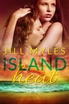 Island Heat ebook by Jill Myles