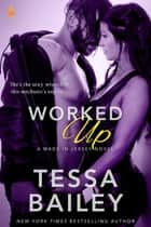 Worked Up ebook by Tessa Bailey