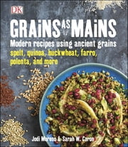 Grains as Mains ebook by Jodi Moreno,Sarah W. Caron