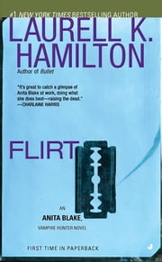 Flirt - An Anita Blake, Vampire Hunter Novel ebook by Laurell K. Hamilton