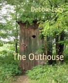 The Outhouse eBook by Debbie Lacy