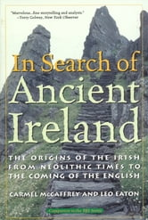In Search of Ancient Ireland - The Origins of the Irish from Neolithic Times to the Coming of the English ebook by Carmel McCaffrey,Leo Eaton