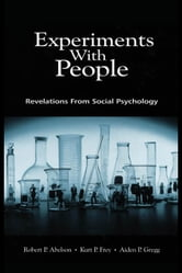 Experiments with People: Revelations from Social Psychology ebook by Abelson, Robert P.