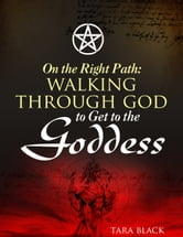 On the Right Path:Walking Through God to Get to the Goddess ebook by Tara Black