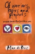 Of Warriors, Lovers and Prophets ebook by Max du Preez