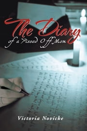 The Diary of a Pissed Off Mom ebook by Victoria Novicke