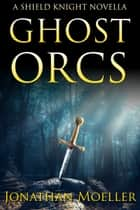 Shield Knight: Ghost Orcs ebook by