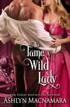 To Tame a Wild Lady - A Duke-Defying Daughters Novel ebook by