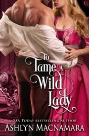 To Tame a Wild Lady - A Duke-Defying Daughters Novel ebook by Ashlyn Macnamara