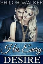His Every Desire eBook by Shiloh Walker