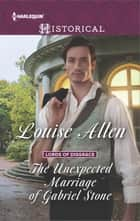 The Unexpected Marriage of Gabriel Stone - A Regency Historical Romance ebook by Louise Allen