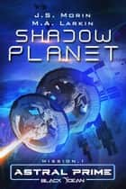 Shadow Planet - Mission 1 ebook by J.S. Morin, M.A. Larkin