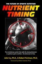 Nutrient Timing ebook by John Ivy Ph.D.,Robert Portman Ph.D.