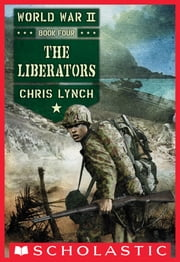 The Liberators (World War II, Book 4) ebook by Chris Lynch