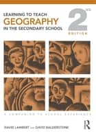 Learning to Teach Geography in the Secondary School - A Companion to School Experience ebook by David Lambert, David Balderstone