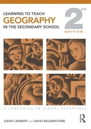 Learning to Teach Geography in the Secondary School - A Companion to School Experience ebook by David Lambert,David Balderstone