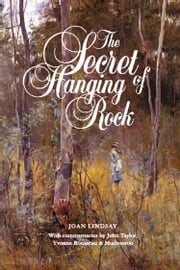The Secret of Hanging Rock - With Commentaries by John Taylor, Yvonne Rousseau and Mudrooroo ebook by Joan Lindsay