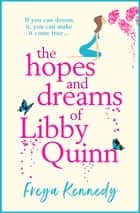 The Hopes and Dreams of Libby Quinn - The perfect uplifting Irish romantic comedy for 2021 ebook by Freya Kennedy