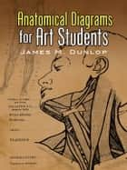 Anatomical Diagrams for Art Students ebook by James M. Dunlop