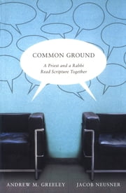 Common Ground - A Priest and a Rabbi Read Scripture Together ebook by Andrew Greeley