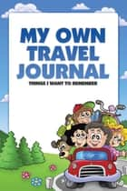My Own Travel Journal ebook by Candy Atkinson