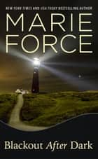 Blackout After Dark - A Gansett Island Novel ebook by Marie Force