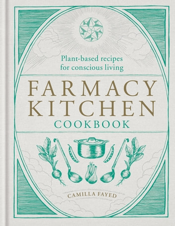 Farmacy Kitchen Cookbook - Plant-based recipes for a conscious way of life eBook by Camilla Fayed