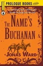 The Name's Buchanan ebook by Jonas Ward