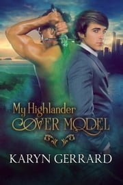 My Highlander Cover Model - Heroes of Time Travel Anthology Series, #1 ebook by Karyn Gerrard