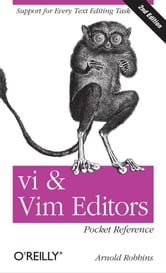 vi and Vim Editors Pocket Reference - Support for every text editing task ebook by Robbins