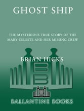 Ghost Ship - The Mysterious True Story of the Mary Celeste and Her Missing Crew ebook by Brian Hicks