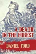 A Death in the Forest: The U.S. Congress Investigates the Murder of 22,000 Polish Prisoners of War in the Katyn Massacres of 1940 - Was Stalin or Hitler Guilty? ebook by Daniel Ford