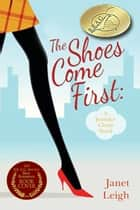 The Shoes Come First ebook by Janet Leigh