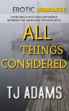 All Things Considered ebook by TJ Adams