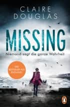 Missing - Niemand sagt die ganze Wahrheit - Thriller ebook by Claire Douglas, Ivana Marinovic