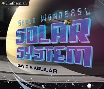 Seven Wonders of the Solar System ebook by David A. Aguilar