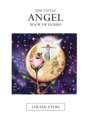 The Little Angel Book of Hours ebook by Lucian Eyers