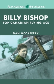Billy Bishop: Top Canadian Flying Ace ebook by Dan McCaffery