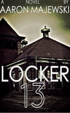 Locker 13 ebook by Aaron Majewski