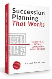 Succession Planning That Works - The Critical Path of Leadership Development ebook by Michael Timms