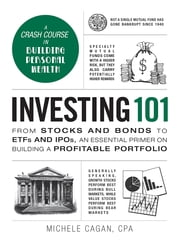 Investing 101 - From Stocks and Bonds to ETFs and IPOs, an Essential Primer on Building a Profitable Portfolio ebook by Michele Cagan