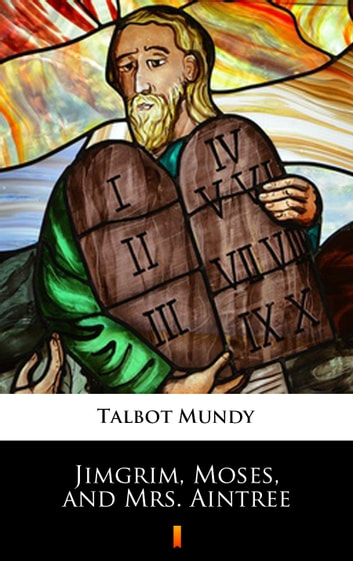 Jimgrim, Moses, and Mrs. Aintree ebook by Talbot Mundy