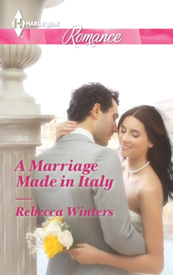 A Marriage Made in Italy - A Single Dad Romance ebook by Rebecca Winters
