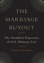 The Marriage Buyout - The Troubled Trajectory of U.S. Alimony Law ebook by Cynthia Lee Starnes