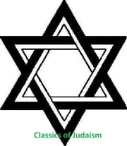 Classics of Judaism, 11 great books of Jewish wisdom in a single file ebook by Moses Maimonides, Ginzberg, Louis,...