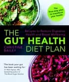 The Gut Health Diet Plan - Recipes to Restore Digestive Health and Boost Wellbeing ebook by Christine Bailey